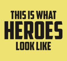 This Is What Heroes Look Like by BrightDesign