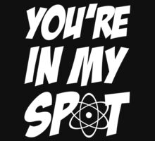 You're In My Spot by BrightDesign