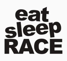 Eat Sleep Race by FC Designs