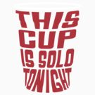This Cup Is Solo Tonight by Look Human