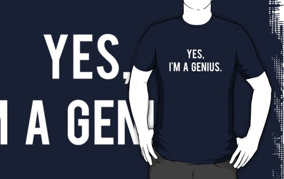 Yes, I'm A Genius. by BrightDesign