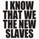 Kanye West - I KNOW THAT WE THE NEW SLAVES by tmiller9909