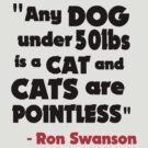 Cats are pointless - Ron Swanson by TheFinalDonut