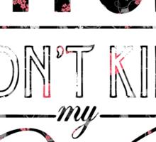 Bitch don't kill my vibe - Floral Sticker