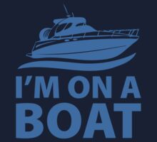 I'm On A Boat by BrightDesign