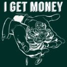 I Get Money (50 Cent) Quotables (for dark shirts) by Bob Buel