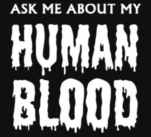 Ask Me About My Human Blood White Out by mundaemon