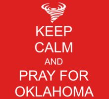 Keep Calm and Pray For Oklahoma by ScottW93