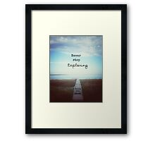 Never Stop Exploring, Follow Your Dreams Framed Print