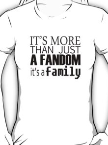 Fandom means family, and family means nobody gets left behind. T-Shirt