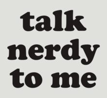 Talk Nerdy To Me by BrightDesign