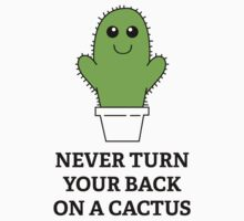 Never Turn Your Back On A Cactus by BrightDesign