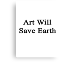 Art Will Save Earth  Canvas Print