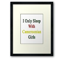 I Only Sleep With Cameroonian Girls  Framed Print