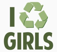 I Recycle Girls by BrightDesign