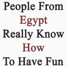 People From Egypt Really Know How To Have Fun  by supernova23