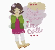 I'm Cute t-shirt  by Sarah Batchelder