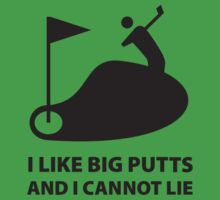 I Like Big Putts And I Cannot Lie by BrightDesign