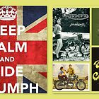 Keep calm and ride Triumph by ©The Creative Minds