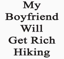 My Boyfriend Will Get Rich Hiking  by supernova23