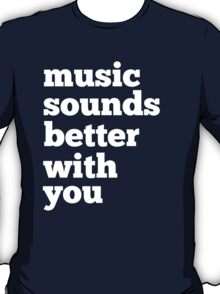 Sounds Better With You T-Shirt