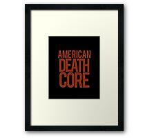 American Deathcore  Framed Print