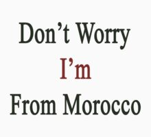 Don't Worry I'm From Morocco  by supernova23