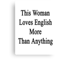This Woman Loves English More Than Anything  Canvas Print