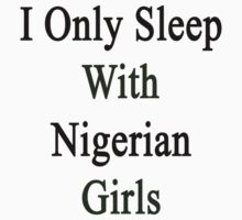 I Only Sleep With Nigerian Girls  by supernova23