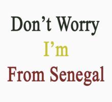Don't Worry I'm From Senegal  by supernova23