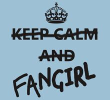 Keep Calm and Fangirl by tenroseshipper