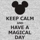 Keep Calm And Have A Magical Day by ByMinotti