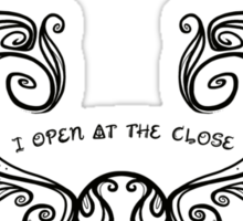 I open at the Close....Black version Sticker
