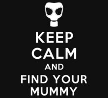 Doctor Who Inspired - Keep Calm & Find Your Mummy - The Empty Child by traciv