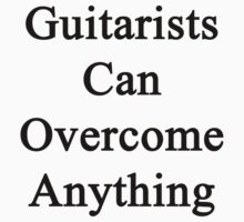 Guitarists Can Overcome Anything  by supernova23