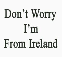 Don't Worry I'm From Ireland  by supernova23