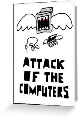 Attack of the Computers by creativecamart