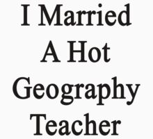 I Married A Hot Geography Teacher  by supernova23