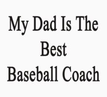 My Dad Is The Best Baseball Coach  by supernova23
