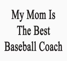 My Mom Is The Best Baseball Coach  by supernova23