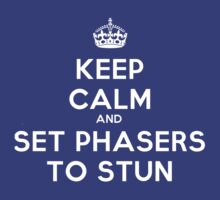 Keep calm and set phasers to stun by BarbaraJHarris