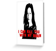 Kill You With My Brain Greeting Card