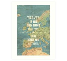 Travel is the only thing you buy that make you richer Art Print
