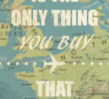 Travel is the only thing you buy that make you richer Sticker