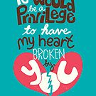 It would be a privilege to have my heart broken by you by Risa Rodil