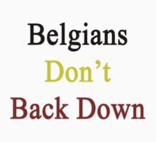 Belgians Don't Back Down by supernova23