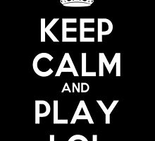 Keep Calm and Play LoL by Gaandi