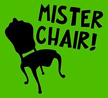 MISTER CHAIR!! by maezors