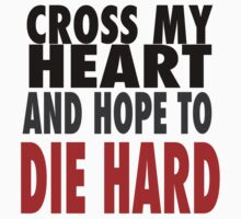 Cross My Heart And Hope To DIE HARD by CandyArcade