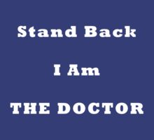 Stand Back I am the Doctor (white) by RobNichols